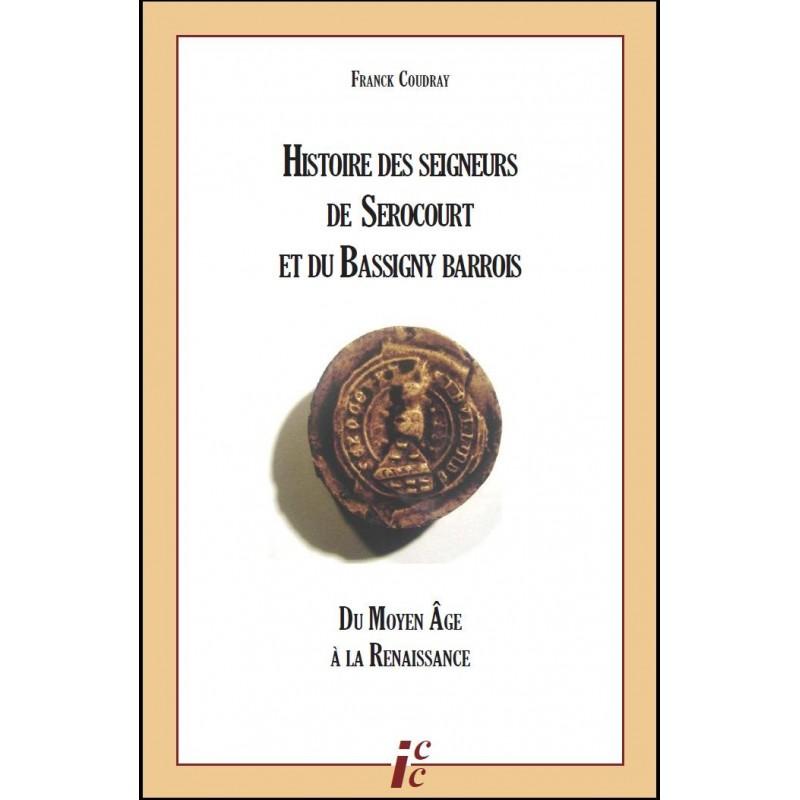 HISTOIRE DES SEIGNEURS DE SEROCOURT ET DU BASSIGNY BARROIS